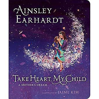Take Heart, My Child: A Mother's Dream [Board book]