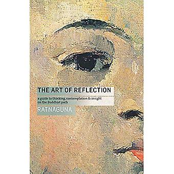 The Art of Reflection: A Guide to Thinking, Contemplation and Insight on the Buddhist Path
