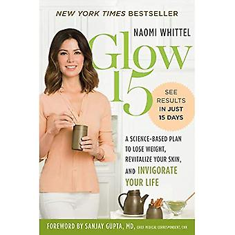 Glow15: A Science Based Plan to Lose Weight, Revitalize Your Skin and Invigorate Your Life