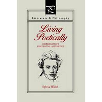 Living Poetically Kierkegaards Existential Aesthetics by Walsh & Sylvia