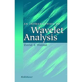An Introduction to Wavelet Analysis by Walnut & David F.