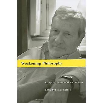 Weakening Philosophy - Essays in Honour of Gianni Vattimo by Santiago