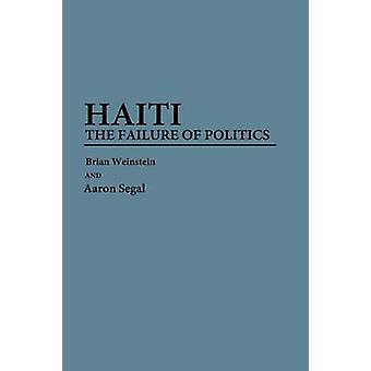Haiti The Failure of Politics by Weinstein & Brian