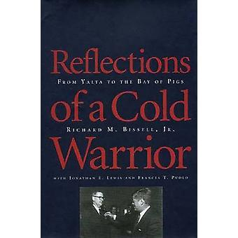 Reflections of a Cold Warrior From Yalta to the Bay of Pigs by Bissell & Richard M.