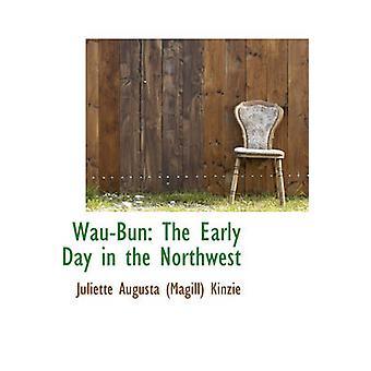 WauBun The Early Day in the Northwest by Augusta Magill Kinzie & Juliette