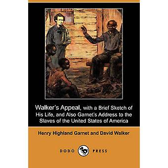 Walkers Appeal with a Brief Sketch of His Life and Also Garnets Address to the Slaves of the United States of America Dodo Press by Garnet & Henry Highland