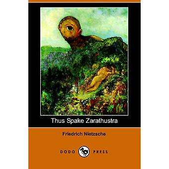 Thus Spake Zarathustra Dodo Press by Nietzsche & Friedrich Wilhelm