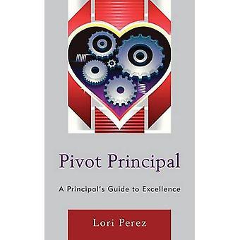 Directeurs d'école de pivot Principal A Guide vers l'Excellence par Perez & Lori