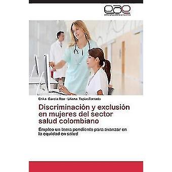 Discriminacin y exclusin en mujeres del sector salud colombiano by Garcia Roa Erika