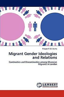 Migrant Gender Ideologies and Relations by Asima & Prosper P. D.