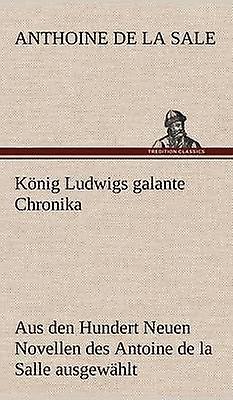 Konig Ludwigs Galante Chronika by La Sale & Anthoine De
