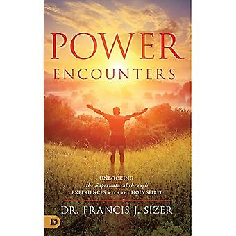 Power Encounters: Unlocking the Supernatural Through Experiences with the Holy Spirit