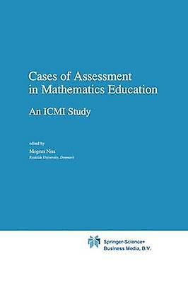 Cases of Assessment in Mathematics Education  An ICMI Study by Niss & M.