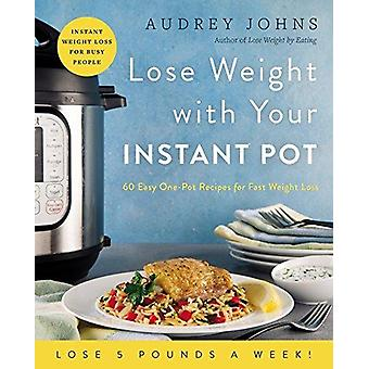 Lose Weight with Your Instant Pot - 60 Easy One-Pot Recipes for Fast W