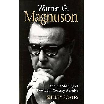 Warren G. Magnuson and the Shaping of Twentieth-Century America by Sh