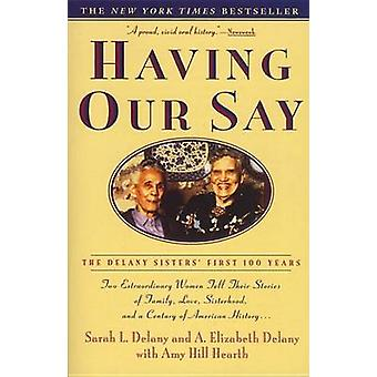 Having Our Say - The Delany Sisters' First 100 Years by Sarah Louise D