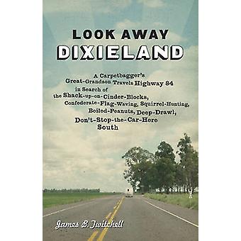 Look Away - Dixieland - A Carpetbagger's Great-Grandson Travels Highwa