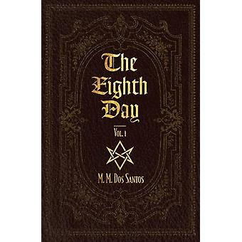 The Eighth Day - Vol.1 by M M Dos Santos - 9780995196711 Book