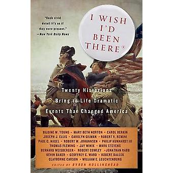 I Wish I'd Been There - Twenty Historians Bring to Life the Dramatic E