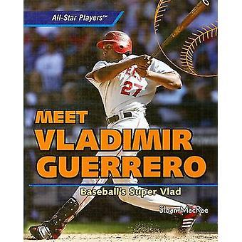 Meet Vladimir Guerrero - Baseball's Super Vlad by Sloan MacRae - 97814