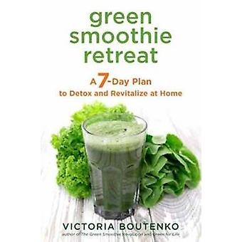 Green Smoothie Retreat - A 7-Day Plan to Detox and Revitalize at Home
