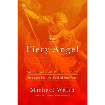 Fiery Angel - Art - Culture - Sex - Politics - and the Struggle for th