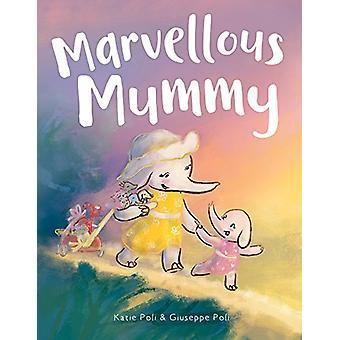 Marvellous Mummy by Katie Poli - 9781912076956 Book