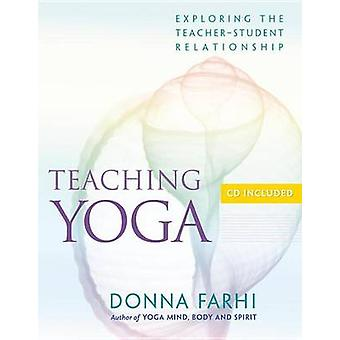 Teaching Yoga - Ethics and the Teacher-student Relationship by Donna F
