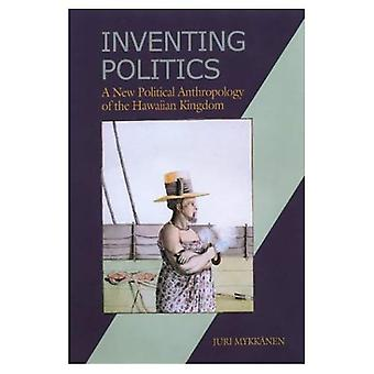 Inventing Politics: A New Political Anthropology of the Hawaiian Kingdom