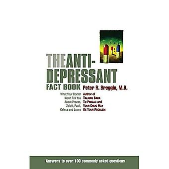 The Antidepressant Fact Book: What Your Doctor Won't Tell You About Prozac, Zoloft, Paxil, Celexa, Luvox and the Other Newly Approved Psychiatric Drugs