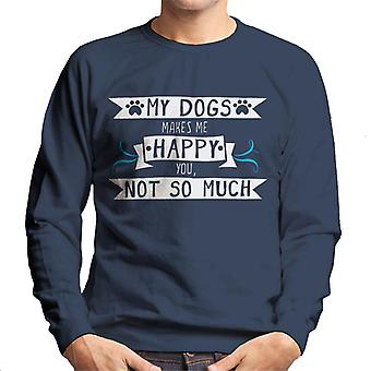 My Dogs Make Me Happy You Not So Much Men's Sweatshirt