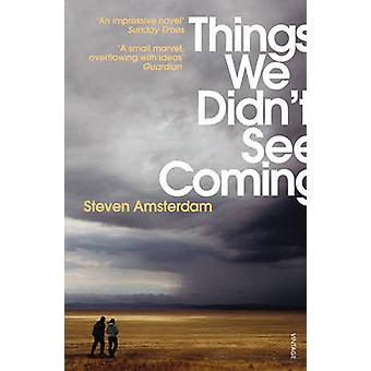 Things We Didn't See Coming by Steven Amsterdam - 9780099547044 Book