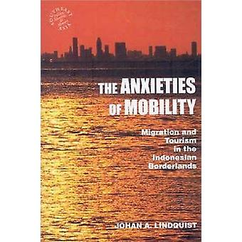 The Anxieties of Mobility - Migration and Tourism in the Indonesian Bo