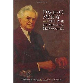 David O. McKay et la montée du mormonisme moderne par Gregory A Prince-