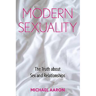 Modern Sexuality - The Truth About Sex and Relationships by Michael Aa