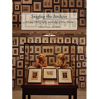 Staging the Archive - Art and Photography in the Age of New Media by E