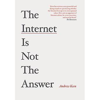 The Internet is Not the Answer - Why the Internet Has Been an Economic