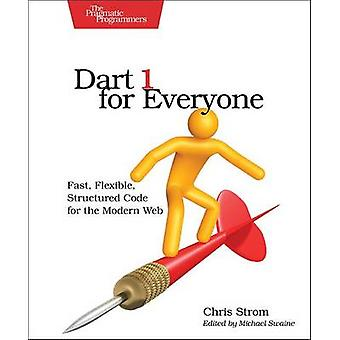 Dart 1 for Everyone - Fast - Flexible - Structured Code for the Modern