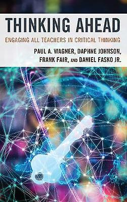 Thinking Ahead - Engaging All Teachers in Critical Thinking by Paul A.