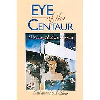 Eye of the Centaur: Visionary Guide into Past Lives (Mind Chronicles Trilogy)