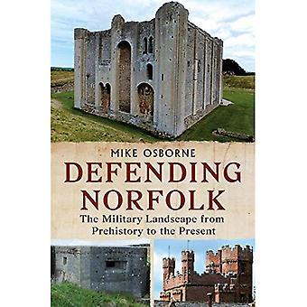 Difesa di Norfolk: Difendere Norfolk: il paesaggio militare dalla preistoria al presente