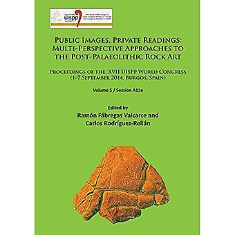 Public Images, Private Readings: Multi-Perspective Approaches to the Post-Palaeolithic Rock Art: Volume 5 / Session...