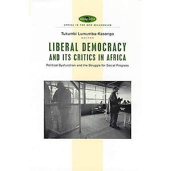Liberale Demokratie und seine Kritiker in Afrika: politische Dysfunktion und der Kampf für den sozialen Fortschritt (Afrika...