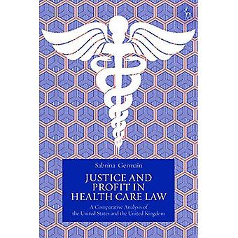 Justice and Profit in Health Care Law: A Comparative Analysis of the� United States and the United Kingdom