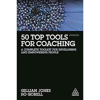 50 Top Tools for Coaching - A Complete Toolkit for Developing and Empo
