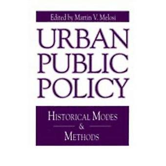 Urban Public Policy Historical Modes and Methods by Melosi & Martin A.
