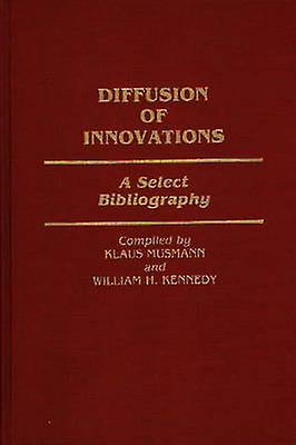 Diffusion of Innovations A Select Bibliography by Musmann & Klaus