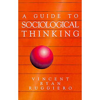 A Guide to Sociological Thinking by Ruggiero & Vincent Ryan