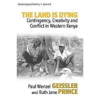 Landet är döende oförutsedda kreativitet och konflikten i västra Kenya av Geissler & Paul Wenzel