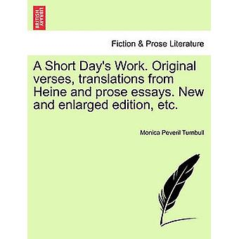 A Short Days Work. Original verses translations from Heine and prose essays. New and enlarged edition etc. by Turnbull & Monica Peveril